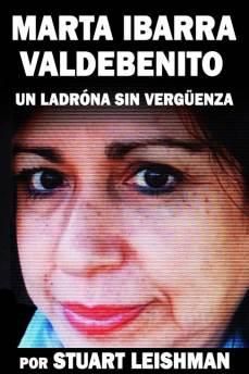 Marta Ibarra Valdebenito: Un Ladrona sin Verguenza by Stuart Leishman