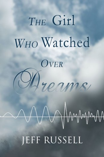 The Girl Who Watched Over Dreams by Jeff Russell