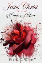 Jesus Christ Ministry of Love by Ellen G. White