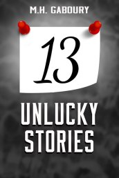 13 Unlucky Stories by M.H. Gaboury
