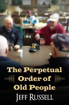 The Perpetual Order of Old People by Jeff Russell