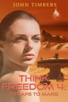 Think Freedom 4: Escape to Mars by John Timbers
