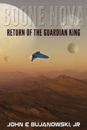Boone Nova: Return of the Guardian King by John E. Bujanowski, Jr.