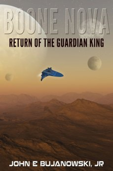 Boone Nova: Return of the Guardian King by John E. Bujanowski, Jr.