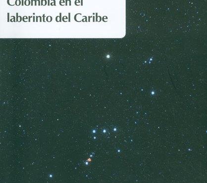Colombia en el laberinto del Caribe (Reseña de Libros) – Por Carlos Bivero