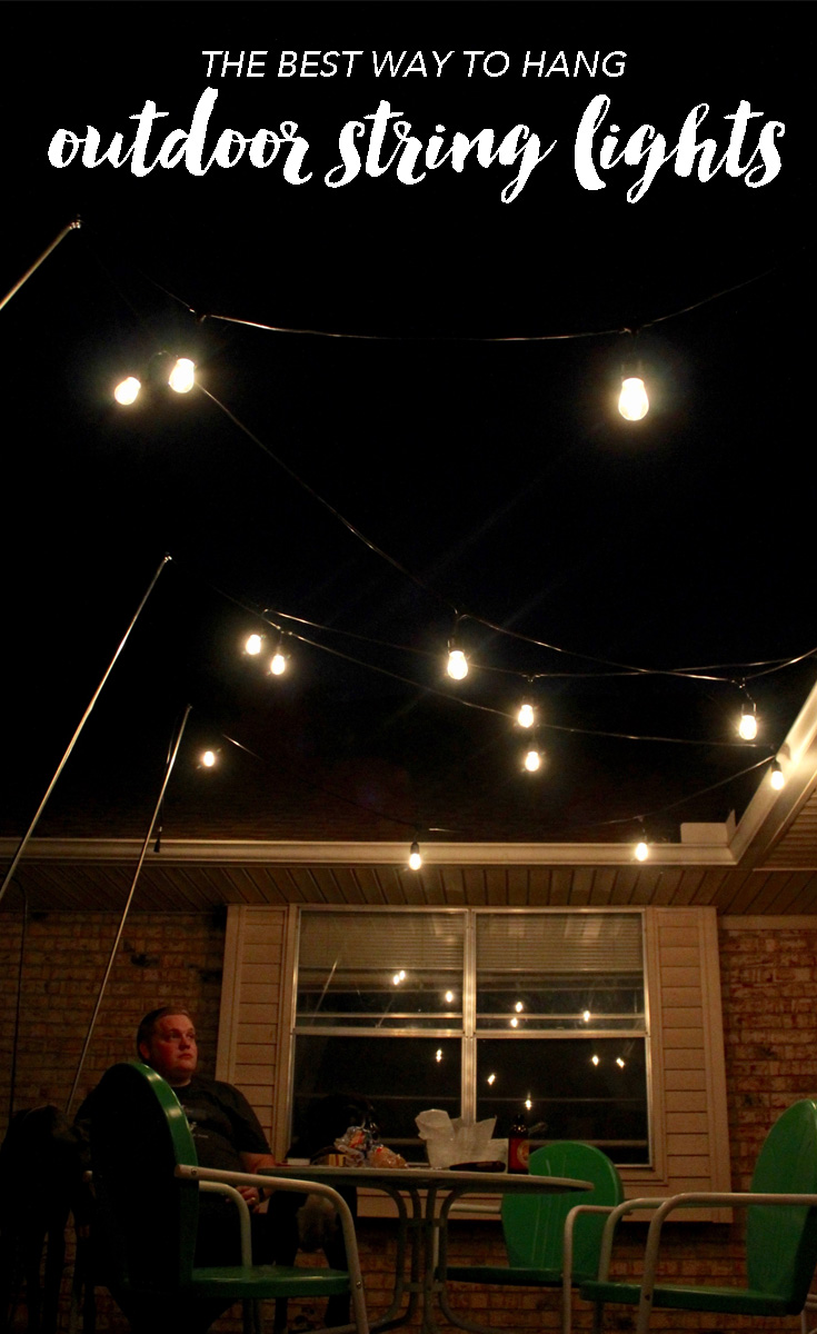 Best Way To Hang String Lights On Deck : Outdoor Lighting: How to Hang Patio Lights (The Easy Way!)