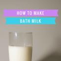 How To Make Bath Milk