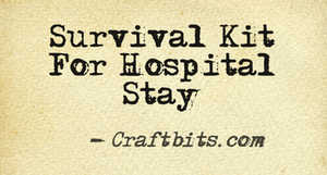 Survival Kit For Hospital Stay