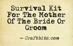 Survival Kit For The Mother Of The Bride Or Groom