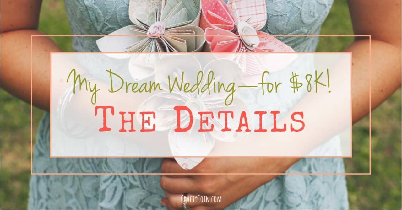 My Dream Wedding for $8K - The Details