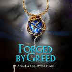Forged by Greed by Angela Orlowski Peart #bookrelease
