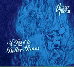 Alister Turrill – A Toast To Better Times