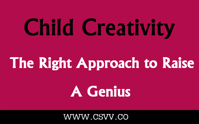 Child Creativity: the Right Approach to Raise a Genius