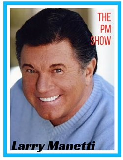 The PM Show with Larry Manetti