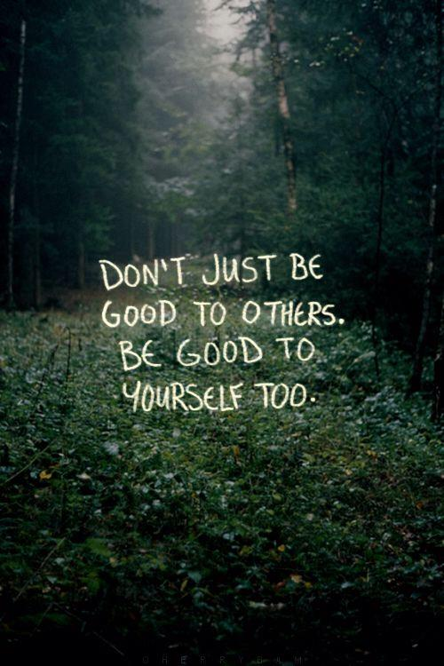 dont just be good to others