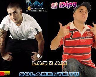 El Original Ft El Dipy - Las 2am y Solamente Tu