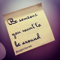 """""""Be someone you want to be around""""   #onapositivenote by Mary Fran Wiley"""