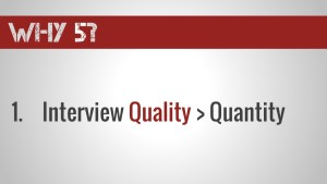 Interview quality > quantity