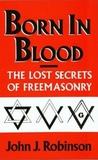 Born in Blood: The Lost Secrets of Freemasonry