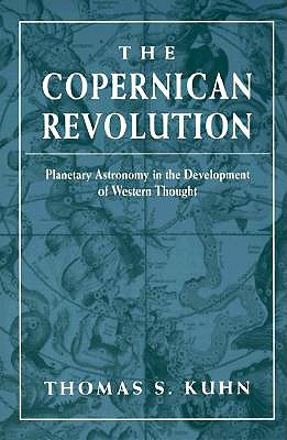 Thomas S. Kuhn, The Copernican Revolution: Planetary Astronomy in the Development of Western Thought (Harvard  University Press, 1957)