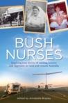 Bush Nurses: Inspiring true stories of nursing bravery and ingenuity in rural and remote Australia