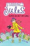 Starring Jules: Super-Secret Spy Girl