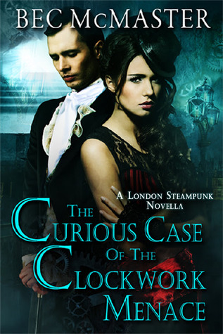 The Curious Case Of The Clockwork Menace (London Steampunk, #3.5)