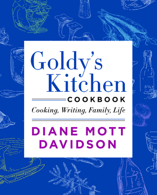 Goldy's Kitchen Cookbook: Cooking, Writing, Family, Life