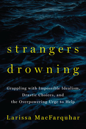 Strangers Drowning: Living by Drastic Choices and Extreme Ethical Commitment
