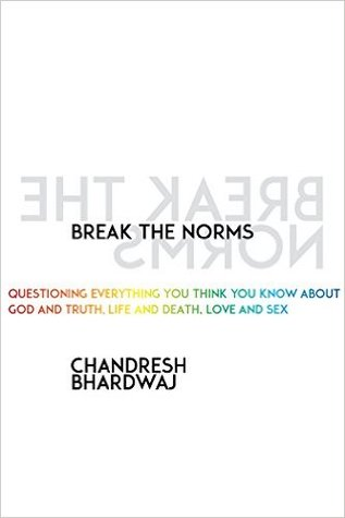 Break the Norms: Questioning Everything You Think You Know About God and Truth, Life and Death, Love and Sex