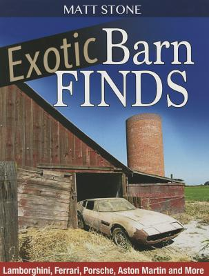 Exotic Barn Finds: : Lamborghini, Ferrari, Porsche, Aston Martin and More Book Cover