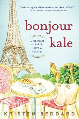 Bonjour Kale: A Memoir of Paris, Love, and Recipes