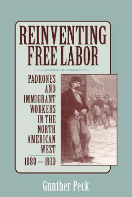 Reinventing Free Labor: Padrones and Immigrant Workers in the North American West, 1880 1930