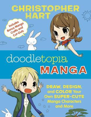 Doodletopia: Manga: Draw, Design, and Color Your Own Super-Cute Manga Characters and More (Includes Bonus Manga Crafts and Cut-Outs)