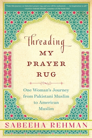 Threading My Prayer Rug: One Woman's Journey from Pakistani Muslim to American Muslim