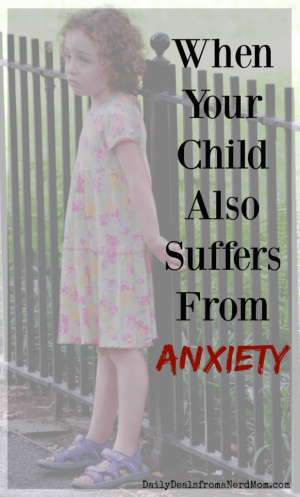 When Your Child Also Suffers From Anxiety