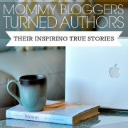Mommy Bloggers Turned Authors - Their Inspiring True Stories