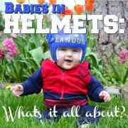 Babies in Helmets-Whats It All About