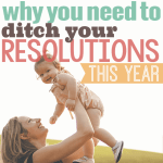 Why You Need to Ditch Your Resolutions This Year1
