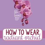 how to wear radiant orchid 2