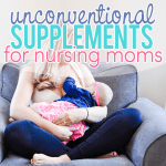Unconventional Supplements for Nursing Moms