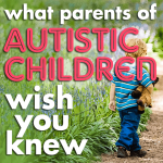 What Parents of Austistic Children Want You to Know