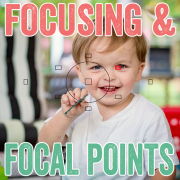 Getting to Know Your Camera: Focusing & Focal Points