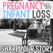 Pregnancy and Infant Loss- Share your Story