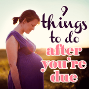 9 things to do after youre due