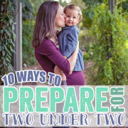 10 Ways to PREPARE FOR Two Under Two