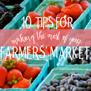 10 Tips for Making the Most of Your Farmers' Market