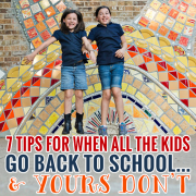 7 Tips for When All the Kids Go Back to school and yours dont