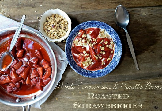 Maple, Cinnamon & Vanilla Bean Roasted Strawberries