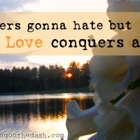 haters gonna hate but Love conquers all